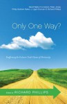 Only One Way?: Reaffirming the Exclusive Truth Claims of Christianity - Richard D. Phillips, David F. Wells, D.A. Carson