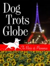Dog Trots Globe - To Paris & Provence (A Sheltie Goes to France) - Sheron Long