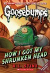 How I Got My Shrunken Head (Classic Goosebumps, #10) (Goosebumps, #39) - R.L. Stine