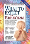 What to Expect the Toddler Years - Arlene Eisenberg, Heidi Murkoff, Sandee Hathaway