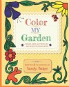 Color My Garden: A Birds, Bees, Butterflies and Bugs Coloring Book - Sandy Baker