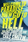 Welcome to Paradise, Now Go to Hell: A True Story of Violence, Corruption and the Soul of Surfing - Chas Smith