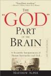 """God"" Part of the Brain: A Scientific Interpretation of Human Spirituality and God - Matthew Alper"