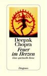 Feuer Im Herzeneine Spirituelle Reise - Deepak Chopra, Ingrid Fischer-Schreiber