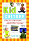 Kid Culture: The Hip Parent's Handbook to Navigating Books, Music, T.V. and Movies in the Digital Age - Todd Tobias, Lou Harry