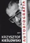 Krzysztof Kieślowski Autobiografia - Krzysztof Kieślowski