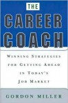 The Career Coach Winning Strategies for Getting Ahead in Today's Job Market - Gordon Miller