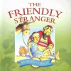 The Friendly Stranger (Stories Jesus Told) (Stories Jesus Told) - Juliet David, Margaret Williams, Steve Smallman