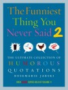 The Funniest Thing You Never Said 2: The Ultimate Collection of Humorous Quotations - Rosemarie Jarski, Jarski