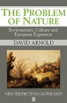 The Problem of Nature: Environment and Culture in Historical Perspective - David Arnold