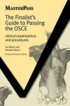 The Finalist's Guide To Passing The Osce: Clinical Examinations And Procedures (Masterpass) - Ian Mann, Alastair Noyce