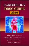Cardiology Drug Guide 2010 - Dennis A. Tighe, Jennifer Donovan, James R. Cook, Maichi T. Tran