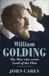 William Golding: The Man who Wrote Lord of the Flies - John Carey