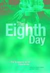 The Eighth Day: The Transgenic Art of Eduardo Kac - Edward Lucie-Smith, Carol Becker, N. Katherine Hayles