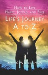How to Live Happy, Joyous, and Free: Life's Journey A to Z - Betsy Walker