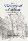 The Pleasures of Academe: A Celebration and Defense of Higher Education - James Axtell