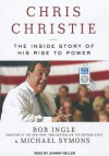 Chris Christie: The Inside Story of His Rise to Power - Bob Ingle, Michael G. Symons, Johnny Heller