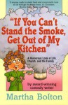 If You Can't Stand the Smoke, Get Out of My Kitchen: A Humorous Look at Life, Church, and the Family - Martha Bolton