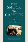 From Smock to Cassock: My Personal Journey - Michael G. Bishop