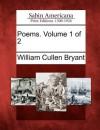 Poems. Volume 1 of 2 - William Cullen Bryant