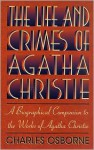 The Life and Crimes of Agatha Christie: A Biographical Companion to the Works of Agatha Christie - Charles Osborne