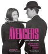 The Avengers: A Celebration: 50 Years of a Television Classic - Marcus Hearn, Patrick Macnee