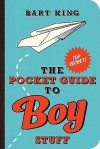 Pocket Guide to Boy Stuff, The - Bart King