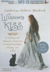 Wisdom's Kiss: A Thrilling and Romantic Adventure, Incorporating Magic, Villany, and a Cat - Catherine Gilbert Murdock