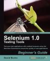 Selenium 1.0 Testing Tools: Beginner's Guide - David Burns