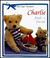 Charlie Finds a Friend (Charlie the Gentle Bear) - Alice Joyce Davidson