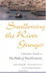 Swallowing the River Ganges: A Practice Guide to the Path of Purification - Matthew Flickstein, Bhante Henepola Gunaratana