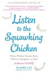 Listen to the Squawking Chicken: When Mother Knows Best, What's a Daughter to Do? - Elaine Lui