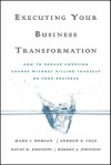Executing Your Business Transformation: How to Engage Sweeping Change Without Killing Yourself or Your Business - Rob Johnson, Mark Morgan, Andrew Cole, Dave Johnson