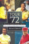 Tour '72: Nicklaus, Palmer, Player, and Trevino: The Story of One Great Seaso - Michael D'Antonio