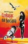 Czekając na bociana - Agnieszka Kowalska