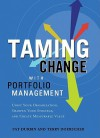 Taming Change With Portfolio Management: Unify Your Organization, Sharpen Your Strategy, and Create Measurable Value - Pat Durbin