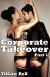 Corporate Takeover (Reluctant Billionaire Erotica) - Tiffany Bell