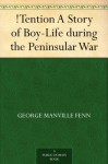 !Tention A Story of Boy-Life during the Peninsular War - George Manville Fenn, Charles Mills Sheldon