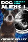 Dog Aliens 1: Raffle's Name - Cherise Kelley