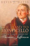 The Road to Monticello: The Life and Mind of Thomas Jefferson - Kevin J. Hayes