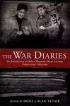 The War Diaries: An Anthology of Daily Wartime Diary Entries Throughout History - Irene Taylor, Irene Taylor