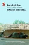 In marcia con i ribelli - Arundhati Roy, Giovanni Garbellini