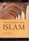Towards Understanding Islam - Abul A'la Maududi, Abul A'la Maududi