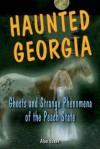 Haunted Georgia: Ghosts and Strange Phenomena of the Peach State - Alan Brown