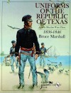 Uniforms of the Republic of Texas: And the Men That Wore Them: 1836-1846 - Bruce Marshall