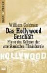 Das Hollywood Geschäft: Hinter Den Kulissen Der Amerikanischen Filmindustrie - William Goldman