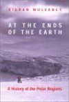 At the Ends of the Earth: A History Of The Polar Regions - Kieran Mulvaney