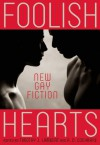 Foolish Hearts: New Gay Fiction - Timothy J. Lambert, R.D. Cochrane, Nathan Burgoine, Greg Herren, Timothy Forry, Felice Picano, Mark G. Harris, Craig Cotter, Rob Williams, Andrew Holleran, Tony Calvert, David Puterbaugh, Trebor Healey, Steven Reigns, Erik Orrantia, Paul Lisicky, Jeffrey Ricker, Taylor Mc