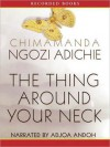 The Thing Around Your Neck (MP3 Book) - Adjoa Andoh, Chimamanda Ngozi Adichie