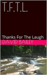 T.F.T.L.: Thanks For The Laugh - David Bailey, Bonnie Crowe-Bailey